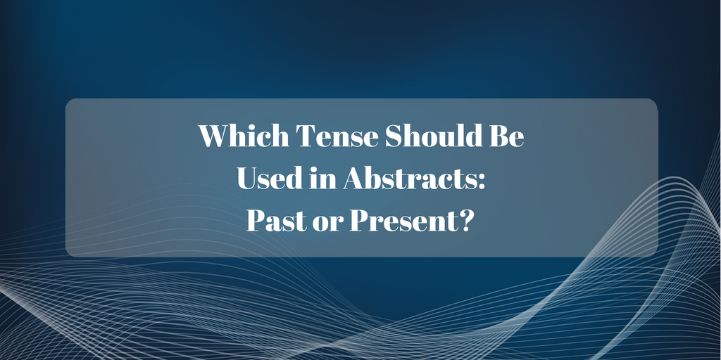 Writing tips: Which tense to use in the abstract of a research paper