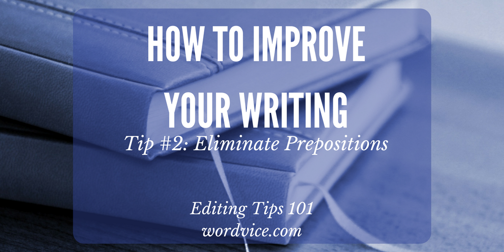 Editing tips to improve writing: eliminate prepositional phrases to reduce wordiness
