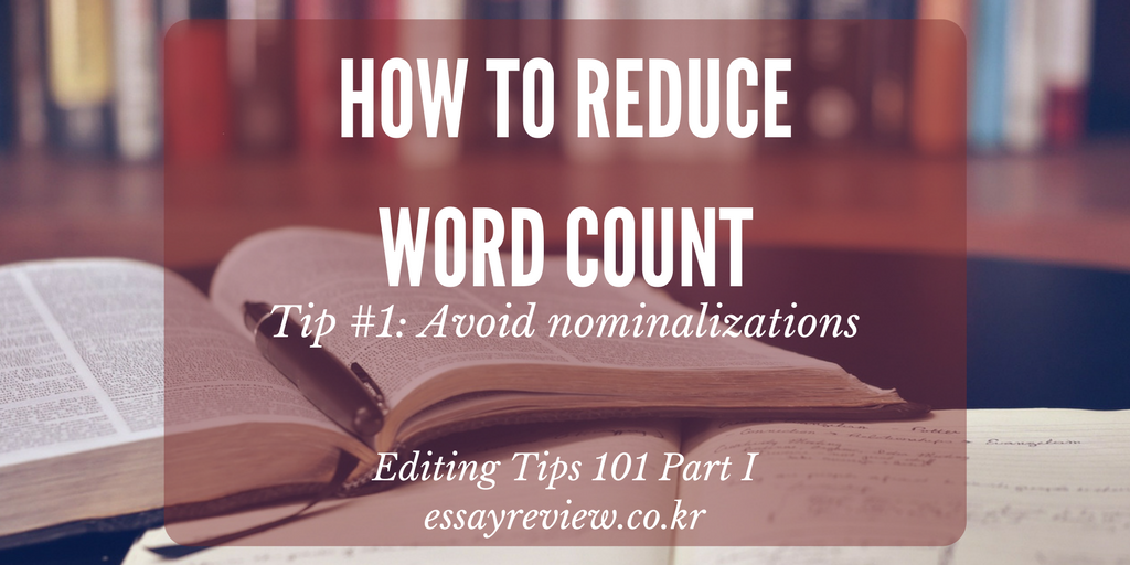 reduce word count - editing tips - avoid nominalizations
