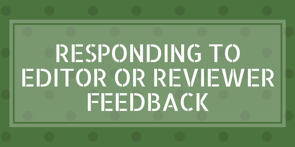 Responding to Editor and Reviewer Feedback