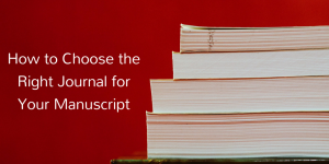 How to Choose the Right Journal for Your Manuscript