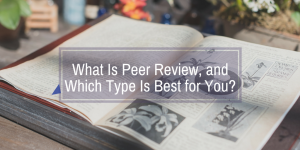 What Is Peer Review, and Which Is Best for You?