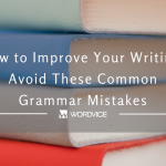 How to Improve Your Writing- Avoid These Common Grammar Mistakes