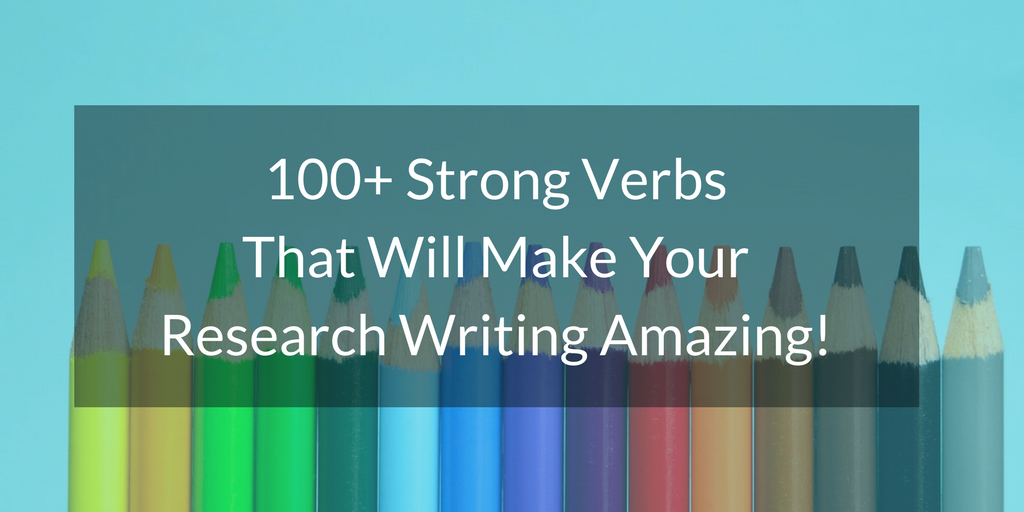 strong verbs that will make your research writing amazing  alternative phrases to improve research writing