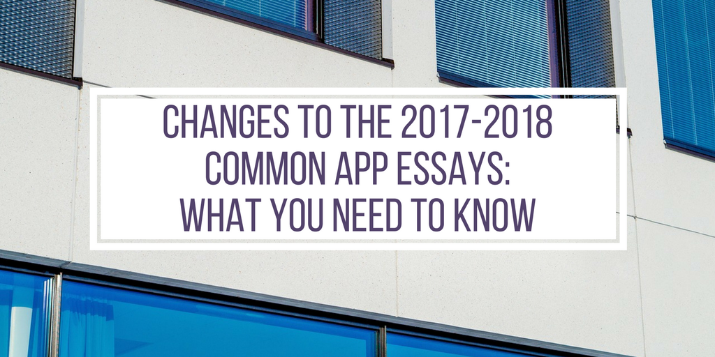 changes to the common app essays what you need to know  2017 2018 common application essay prompts