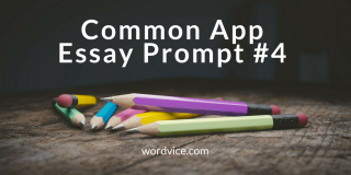 College Admissions Advice: Common App Essay Prompt #4