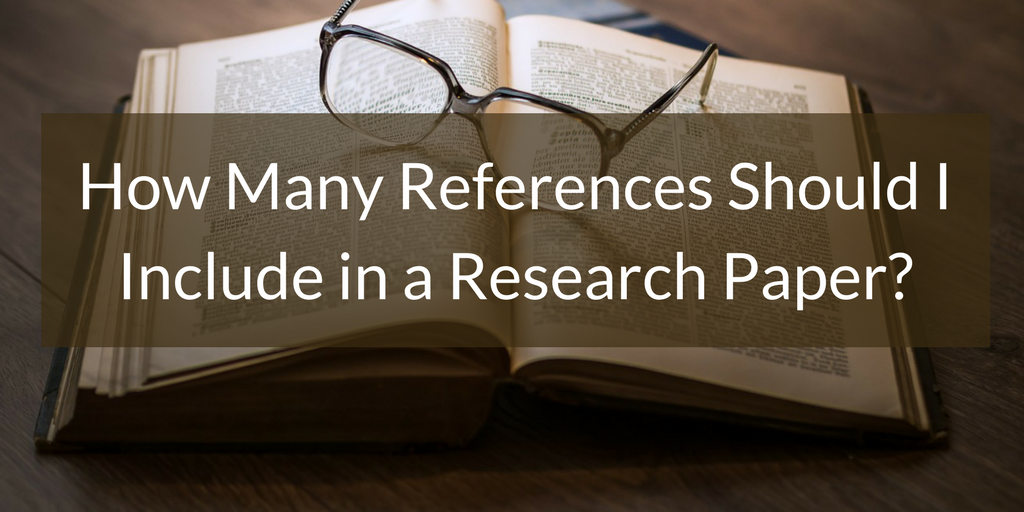 Advice on how many references to include in a research paper or dissertation.