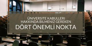 Üniversite Kabulleri Hakkında Bilmeniz Gereken 4 Önemli Nokta