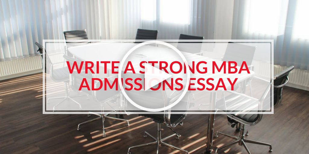 How to Write a Strong MBA Admissions Essay (Play Button)