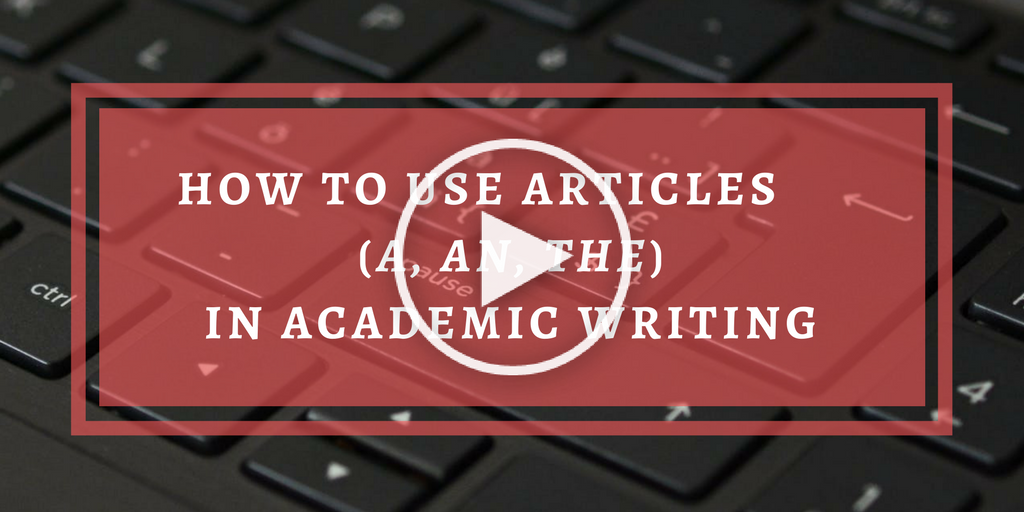 How to Use Articles in Academic Writing (Play Button)