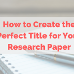 How to Write the Perfect Title for Your Research Paper