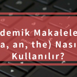Akademik Makalelerde (a, an, the) Nasıl Kullanılır?