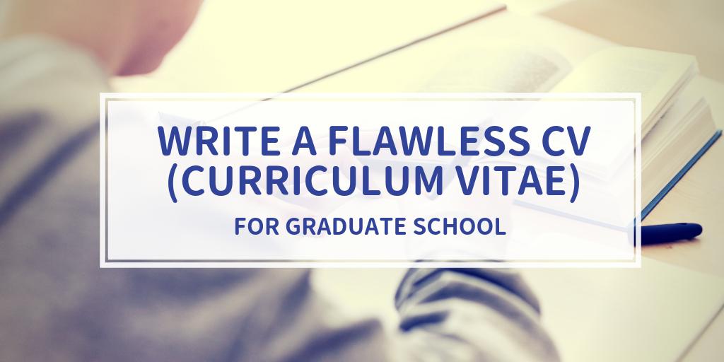 Write a Flawless CV (Curriculum Vitae) for Graduate School