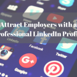 Attract Employers with a Professional LinkedIn Profile