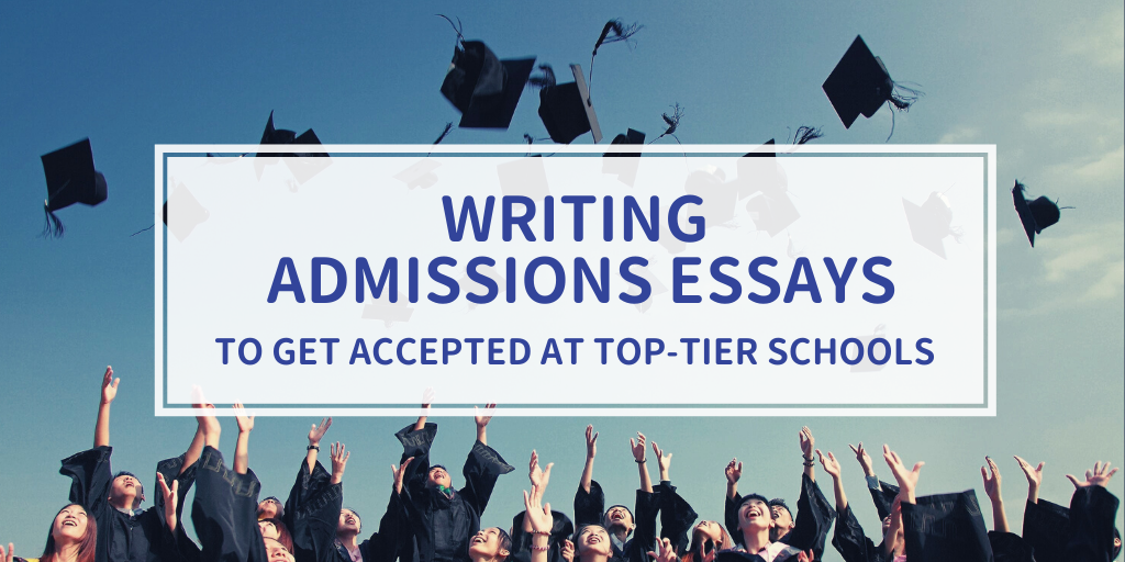 Writing an Admissions Essay to Get Into Top-Tier Schools