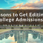 3 Reasons to Get Editing For Your College Admissions Essays