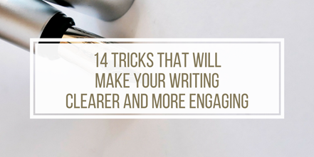 14 tricks that will make your writing clearer and more engaging